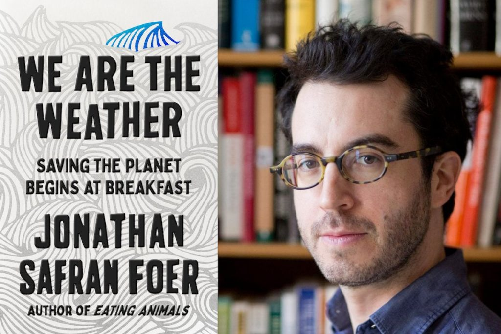 Jonathan Safran Foer connects people and planet in We are the Weather.
